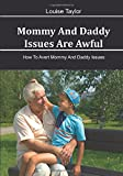 mommy & daddy,mammy issue,way to prevent,impact of mommy,cope of mommy: How To Avert Mommy And Daddy Issues