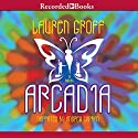 Arcadia Audiobook by Lauren Groff Narrated by Andrew Garman