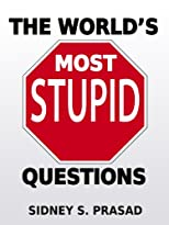 The World's Most Stupid Questions