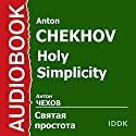 Holy Simplicity [Russian Edition] Audiobook by Anton Chekhov Narrated by Arina Lanskaya
