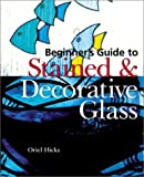 img - for Beginner's Guide to Stained & Decorative Glass by Oriel Hicks (2002-10-01) book / textbook / text book