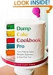Dump Cake Cookbook Pro: Turn A Dump C...