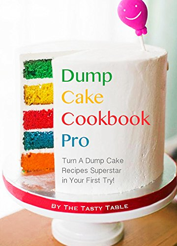 Dump Cake Cookbook Pro: Turn A Dump Cake Recipes Superstar in Your First Try! by The Tasty Table