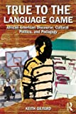 "Keith Gilyard, ""True to the Language Game: African American Discourse, Cultural Politics, and Pedagogy"" (Routledge, 2011)"