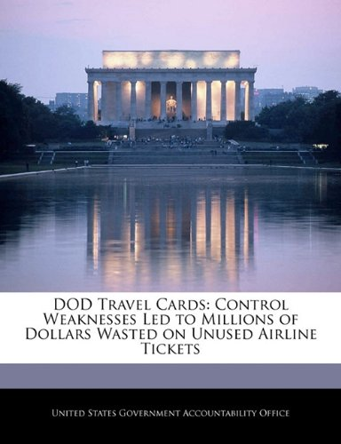 DOD Travel Cards: Control Weaknesses Led to Millions of Dollars Wasted on Unused Airline Tickets