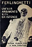 Unfair Arguments With Existence: Seven Plays for a New Theatre