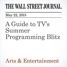 A Guide to TV's Summer Programming Blitz (       UNABRIDGED) by John Jurgensen, Michael Calia, Sarene Leeds, Mike Ayers Narrated by Ken Borgers