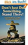 Don't Just Do Something, Stand There!...