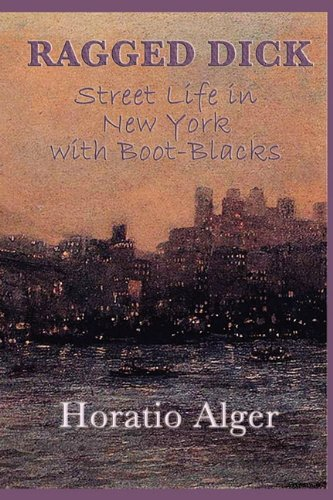 Ragged Dick -Or- Street Life in New York with Boot-Blacks