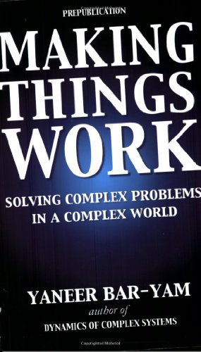 Making Things Work: Solving Complex Problems in a Complex...