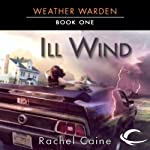 Ill Wind: Weather Warden, Book 1 (       UNABRIDGED) by Rachel Caine Narrated by Dina Pearlman
