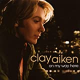 On My Way Here ~ Clay Aiken