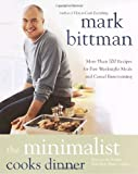 The Minimalist Cooks Dinner: More Than 100 Recipes for Fast Weeknight Meals and Casual Entertaining (0767906713) by Bittman, Mark