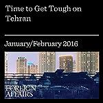Time to Get Tough on Tehran | Eliot Cohen,Eric Edelman,Ray Takeyh