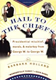 Hail to the Chiefs: Presidential Mischief, Morals & Malarkey from George W. to George W (0425194965) by Holland, Barbara
