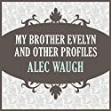 My Brother Evelyn and Other Profiles Audiobook by Alec Waugh Narrated by Maxwell Caulfield