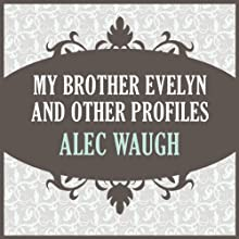 My Brother Evelyn and Other Profiles (       UNABRIDGED) by Alec Waugh Narrated by Maxwell Caulfield