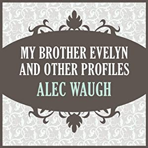 My Brother Evelyn and Other Profiles | [Alec Waugh]
