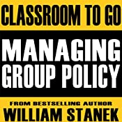 Managing Group Policy Classroom-To-Go: Windows Server 2003 Edition | [William Stanek]