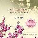 Snow Flower and the Secret Fan Audiobook by Lisa See Narrated by Janet Song