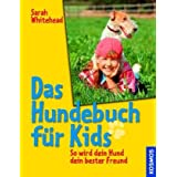 """Das Hundebuch f�r Kids: So wird dein Hund dein bester Freundvon """"Sarah Whitehead"""""""