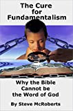 The Cure for Fundamentalism: Why the Bible Cannot be the