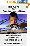 "The Cure for Fundamentalism: Why the Bible Cannot be the ""Word of God"""