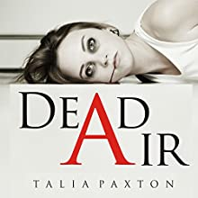 Dead Air (       UNABRIDGED) by Talia Paxton Narrated by Roberto Scarlato