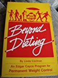 img - for Beyond Dieting: An Edgar Cayce Program for Permanent Weight Control book / textbook / text book