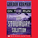 The Stowaway Solution: On the Run, Chase 4 Audiobook by Gordon Korman Narrated by Ben Rameaka