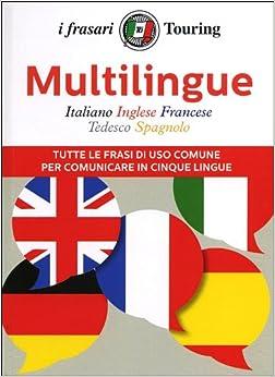 spagnolo. Tutte le frasi di uso comune per comunicare in cinque lingue