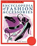 The Fairchild Encyclopedia of Fashion Accessories (Fairchild Reference Collection)