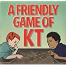 Friendly Game of Kt