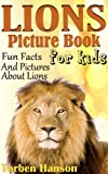 Lions Picture Book For Kids - Fun Facts And Pictures About Lions