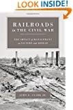 Railroads In The Civil War: The Impact Of Management On Victory And Defeat (Conflicting Worlds: New Dimensions of the American Civil War)