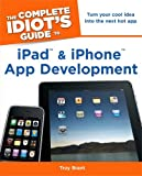 Complete Idiot's Guide to iPad & iPhone App Development (Complete Idiot's Guides (Lifestyle Paperback))