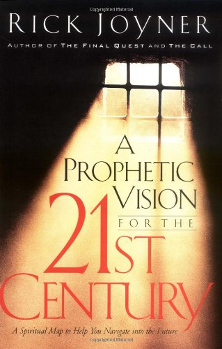 A Prophetic Vision For The 21st Century: A Spiritual Map To Help You Navigate Into The Future