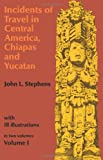 Image of Incidents of Travel in Central America, Chiapas, and Yucatan, Volume I (Incidents of Travel in Central America, Chiapas & Yucatan)