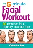 img - for The 5-Minute Facial Workout: 30 Exercises for a Naturally Beautiful Face book / textbook / text book