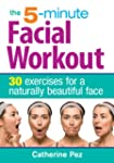 The 5-Minute Facial Workout: 30 Exerc...