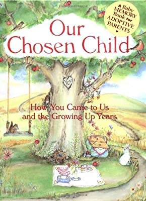 Our Chosen Child: How You Came To Us And The Growing Up Years