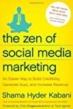 The Zen of Social Media Marketing: An Easier Way to Build Credibility, Generate Buzz, and Increase Revenue