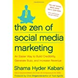 The Zen of Social Media Marketing: An Easier Way to Build Credibility, Generate Buzz, and Increase Revenue ~ Shama Kabani