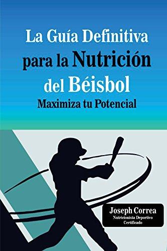 La Guia Definitiva para la Nutricion del Beisbol: Maximiza tu Potencial