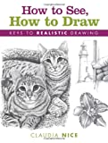 How to See, How to Draw: Keys to Realistic Drawing (1600617573) by Nice, Claudia
