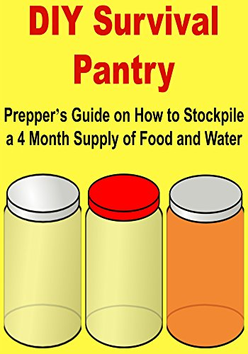 DIY Survival Pantry:  Prepper's Guide  on  How to Stockpile a 4 Month Supply of Food and Water: (Survival, Pantry, Guide, Prepper's, Stockpile, Supply, Food, Water) by Mariam Faris