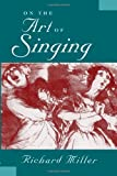 On the Art of Singing (0199773920) by Miller, Richard