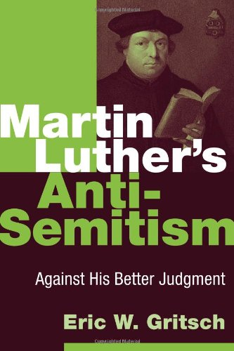 Martin Luther's Anti-Semitism: Against His Better Judgment, Eric W. Gritsch