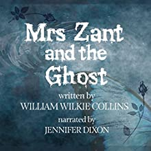 Mrs. Zant and the Ghost, the Original Short Story Audiobook by Wilkie Collins Narrated by Jennifer Dixon