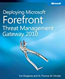 Deploying Microsoft Forefront Threat Management Gateway 2010 Yuri Diogenes